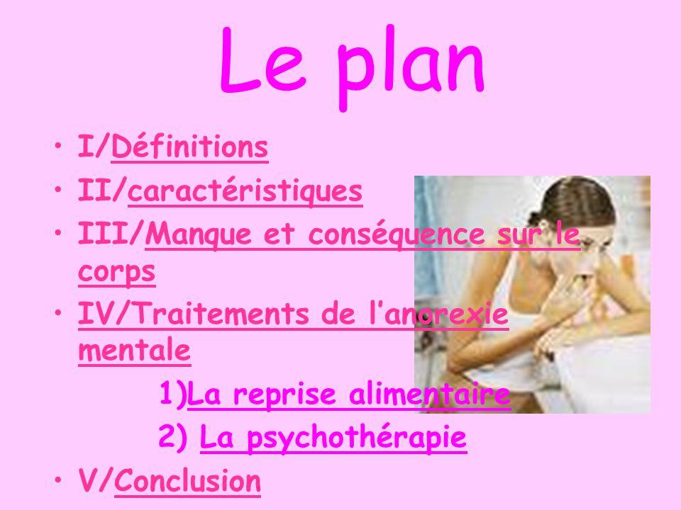 Le plan I/Définitions II/caractéristiques III/Manque et conséquence sur le corps IV/Traitements de lanorexie mentale 1)La reprise alimentaire 2) La ps