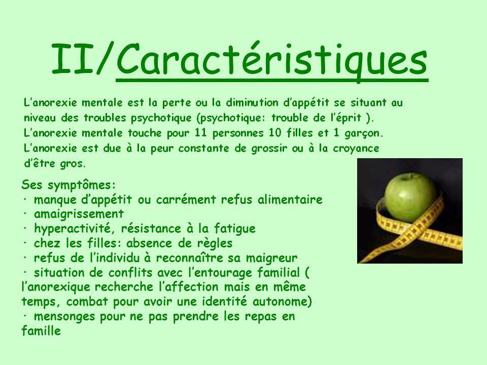 II/Caractéristiques Ses symptômes: · manque dappétit ou carrément refus alimentaire · amaigrissement · hyperactivité, résistance à la fatigue · chez l