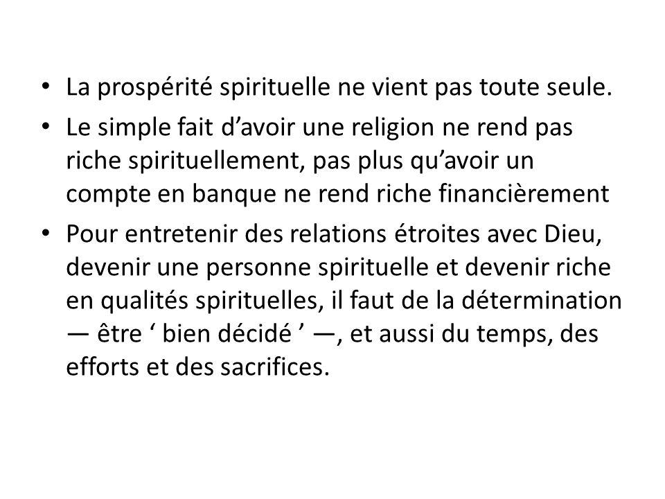 La prospérité spirituelle ne vient pas toute seule.