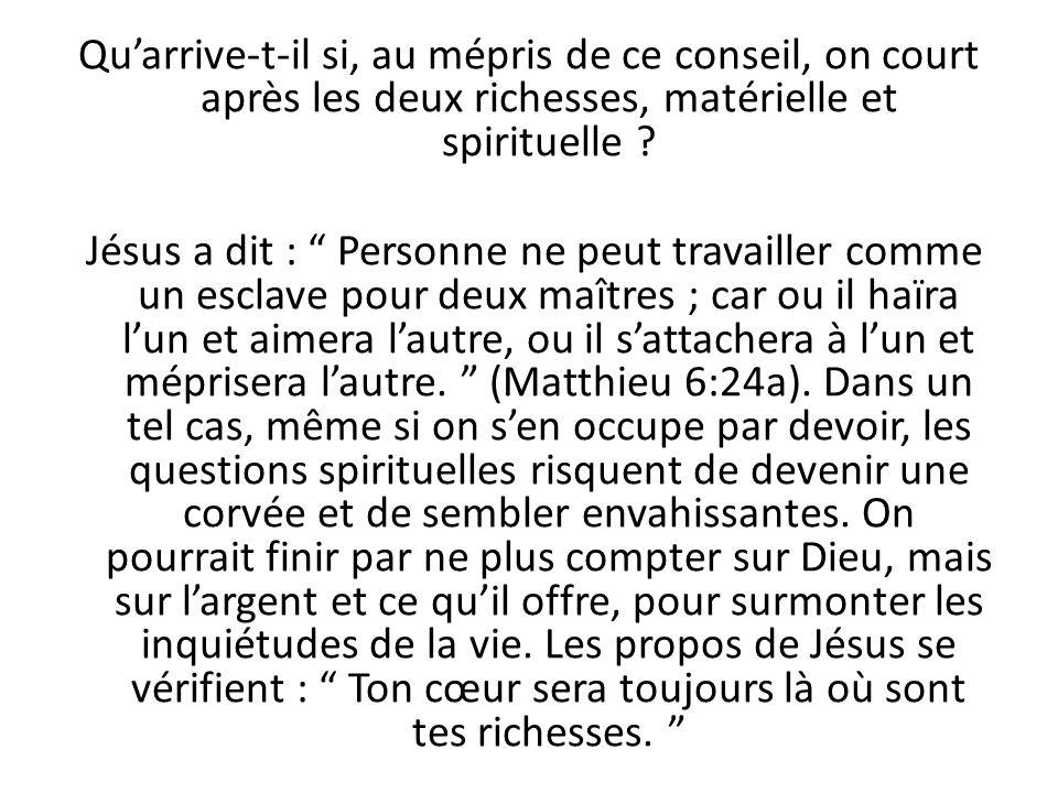 Quarrive-t-il si, au mépris de ce conseil, on court après les deux richesses, matérielle et spirituelle .