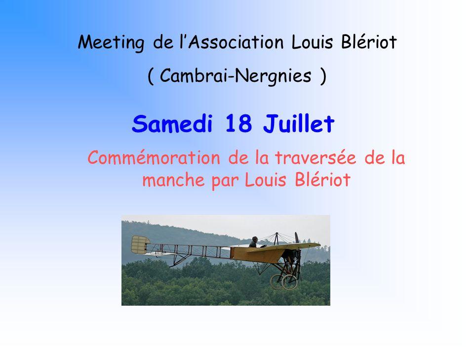 Meeting de lAssociation Louis Blériot ( Cambrai-Nergnies ) Samedi 18 Juillet Commémoration de la traversée de la manche par Louis Blériot