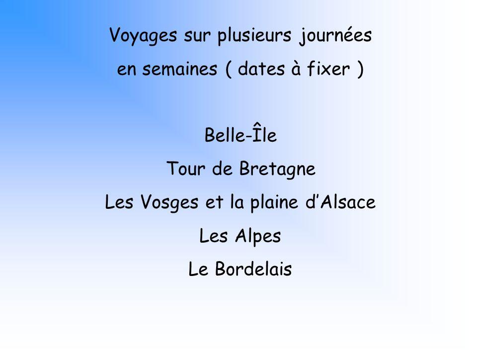 Voyages sur plusieurs journées en semaines ( dates à fixer ) Belle-Île Tour de Bretagne Les Vosges et la plaine dAlsace Les Alpes Le Bordelais