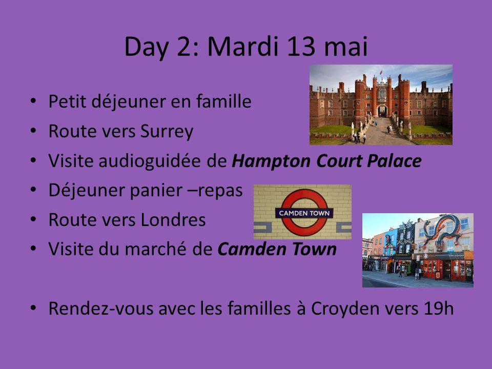 Day 2: Mardi 13 mai Petit déjeuner en famille Route vers Surrey Visite audioguidée de Hampton Court Palace Déjeuner panier –repas Route vers Londres Visite du marché de Camden Town Rendez-vous avec les familles à Croyden vers 19h