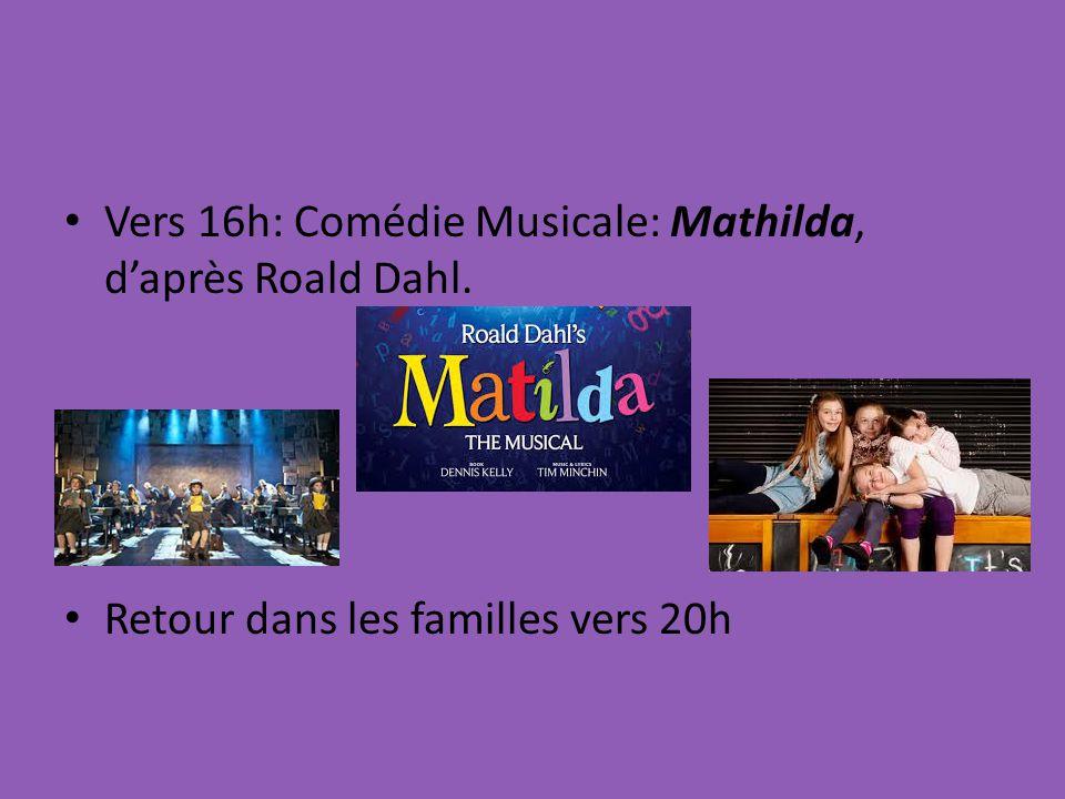 Vers 16h: Comédie Musicale: Mathilda, daprès Roald Dahl. Retour dans les familles vers 20h