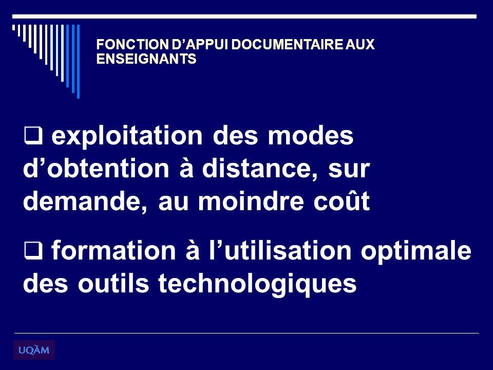 FONCTION DAPPUI DOCUMENTAIRE AUX ENSEIGNANTS exploitation des modes dobtention à distance, sur demande, au moindre coût formation à lutilisation optimale des outils technologiques