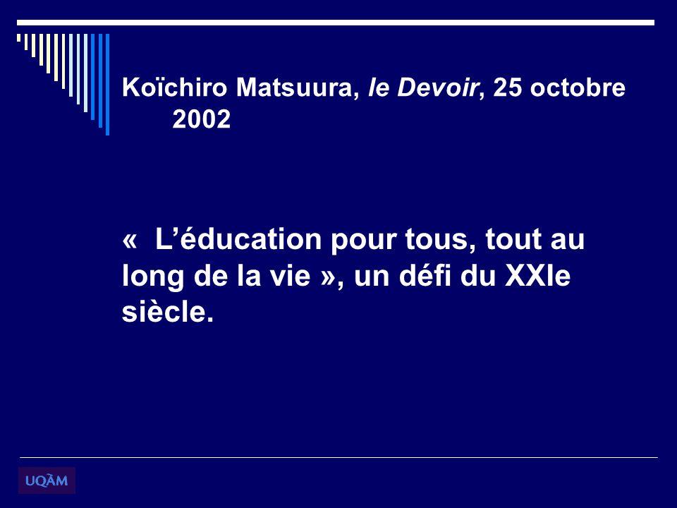 Koïchiro Matsuura, le Devoir, 25 octobre 2002 « Léducation pour tous, tout au long de la vie », un défi du XXIe siècle.