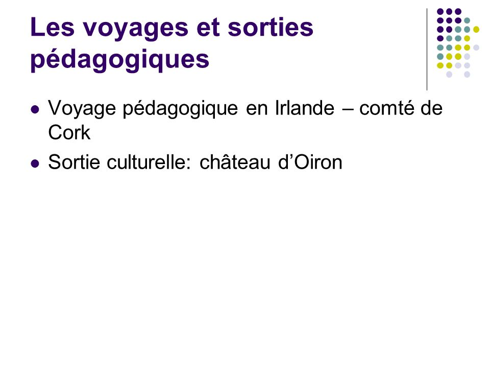 Les voyages et sorties pédagogiques Voyage pédagogique en Irlande – comté de Cork Sortie culturelle: château dOiron