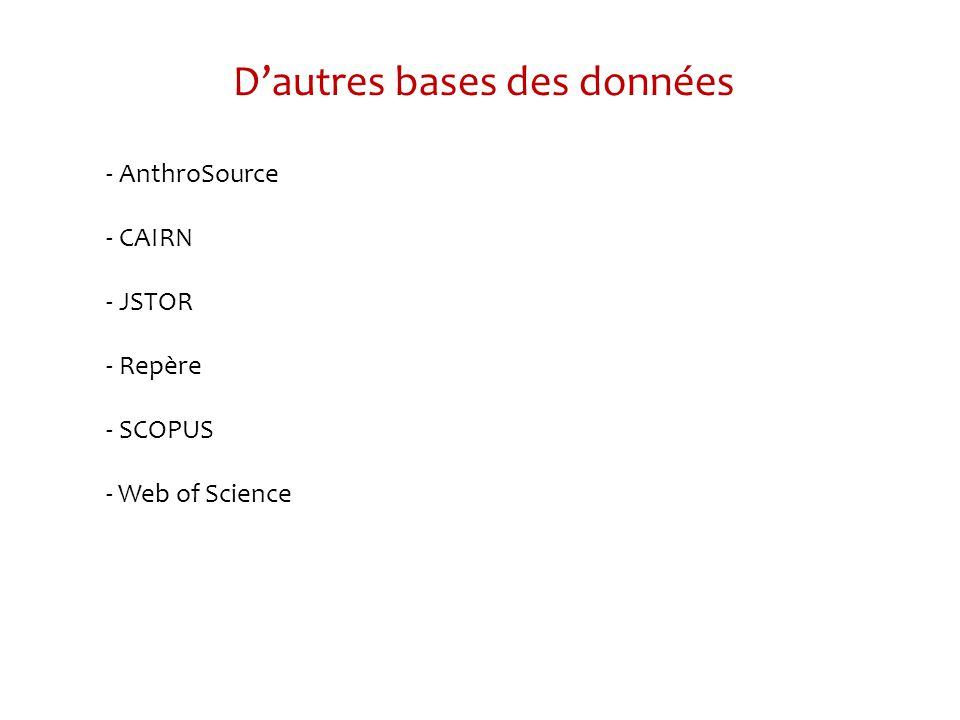 Dautres bases des données - AnthroSource - CAIRN - JSTOR - Repère - SCOPUS - Web of Science
