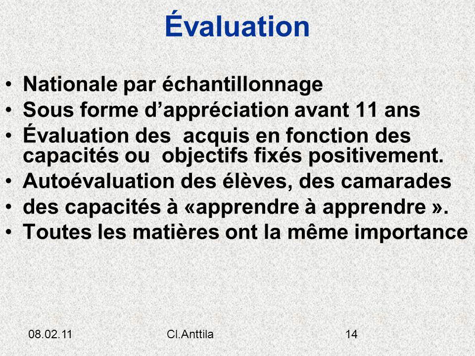 08.02.11Cl.Anttila14 Évaluation Nationale par échantillonnage Sous forme dappréciation avant 11 ans Évaluation des acquis en fonction des capacités ou