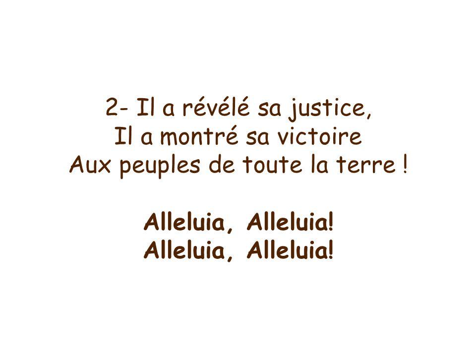 2- Il a révélé sa justice, Il a montré sa victoire Aux peuples de toute la terre .