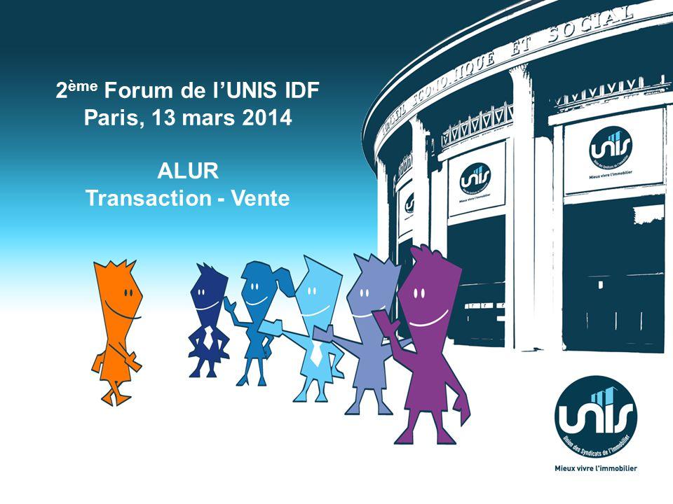 2 ème Forum de lUNIS IDF Paris, 13 mars 2014 ALUR Transaction - Vente