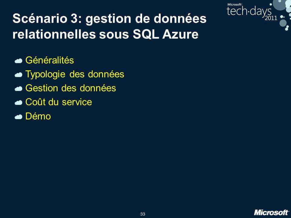 33 Scénario 3: gestion de données relationnelles sous SQL Azure Généralités Typologie des données Gestion des données Coût du service Démo