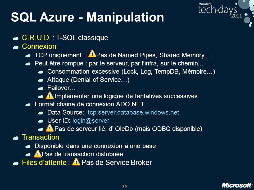 39 SQL Azure - Manipulation C.R.U.D. : T-SQL classique Connexion TCP uniquement : ! Pas de Named Pipes, Shared Memory… Peut être rompue : par le serve