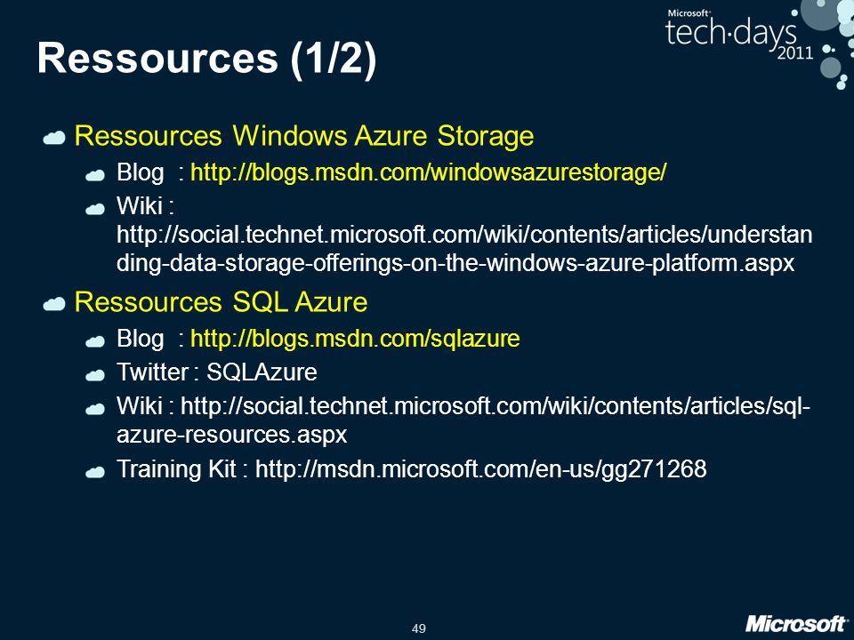 49 Ressources (1/2) Ressources Windows Azure Storage Blog : http://blogs.msdn.com/windowsazurestorage/ Wiki : http://social.technet.microsoft.com/wiki/contents/articles/understan ding-data-storage-offerings-on-the-windows-azure-platform.aspx Ressources SQL Azure Blog : http://blogs.msdn.com/sqlazure Twitter : SQLAzure Wiki : http://social.technet.microsoft.com/wiki/contents/articles/sql- azure-resources.aspx Training Kit : http://msdn.microsoft.com/en-us/gg271268