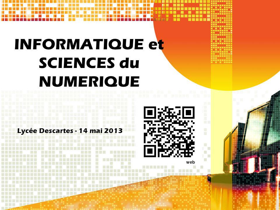 INFORMATIQUE et SCIENCES du NUMERIQUE Lycée Descartes - 14 mai 2013