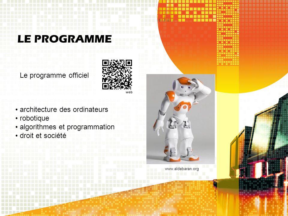 LE PROGRAMME Le programme officiel architecture des ordinateurs robotique algorithmes et programmation droit et société www.aldebaran.org