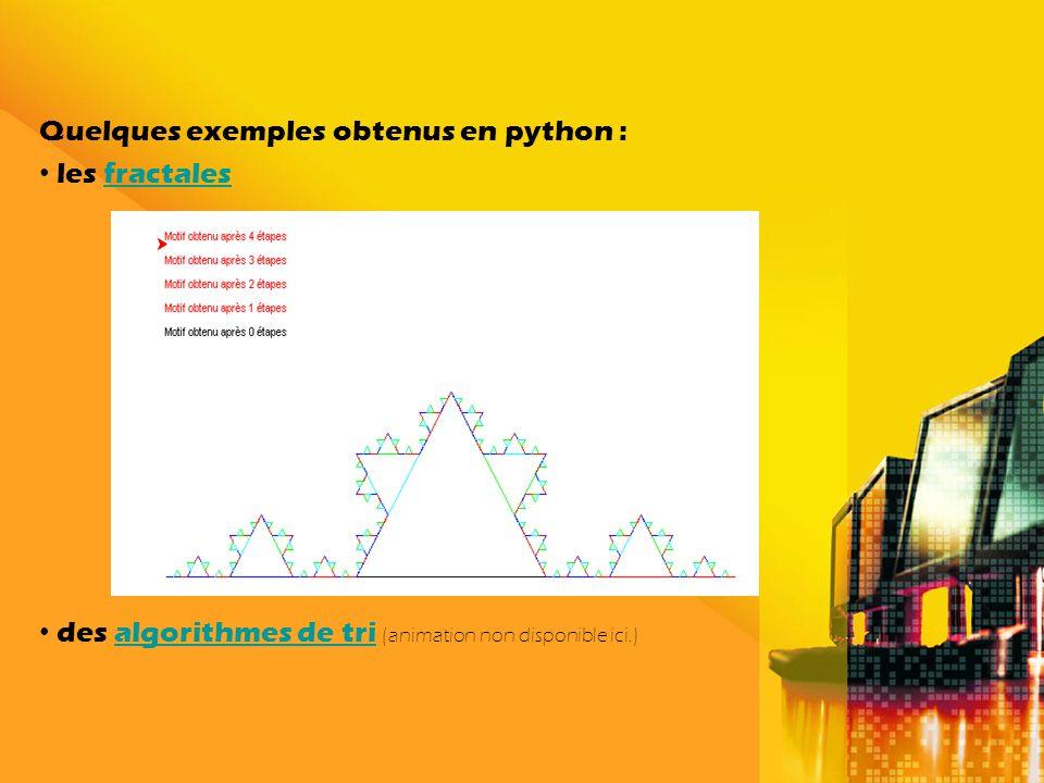 Quelques exemples obtenus en python : les fractalesfractales des algorithmes de tri (animation non disponible ici.)algorithmes de tri