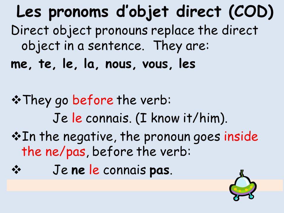 Les COD (Direct Object Pronouns) Me (me) Te (you) Le / la Him/her/it Nous (us) Vous (you) Les (them)