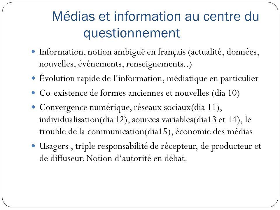Médias et information au centre du questionnement Information, notion ambiguë en français (actualité, données, nouvelles, événements, renseignements..