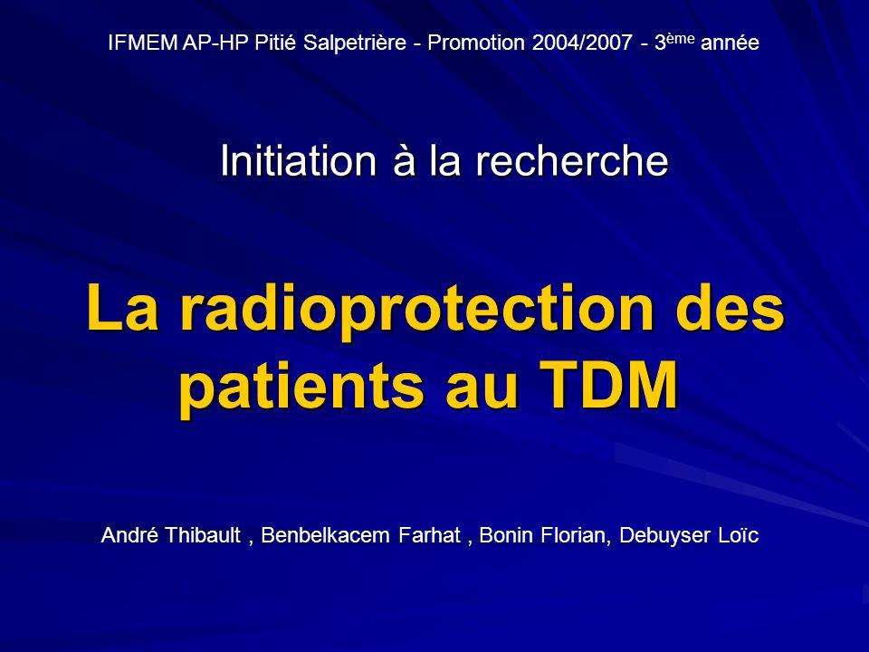 La radioprotection des patients au TDM La radioprotection des patients au TDM Initiation à la recherche André Thibault, Benbelkacem Farhat, Bonin Flor