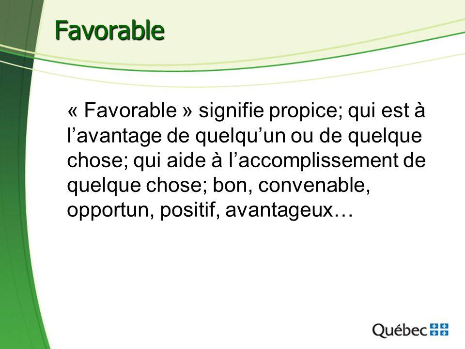 37 Favorable « Favorable » signifie propice; qui est à lavantage de quelquun ou de quelque chose; qui aide à laccomplissement de quelque chose; bon, c