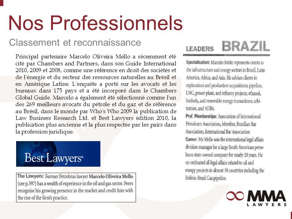 Nos Professionnels Principal partenaire Marcelo Oliveira Mello a récemment été cité par Chambers and Partners, dans son Guide International 2010, 2009 et 2008, comme une référence en droit des sociétés et de l énergie et du secteur des ressources naturelles au Brésil et en Amérique Latine.