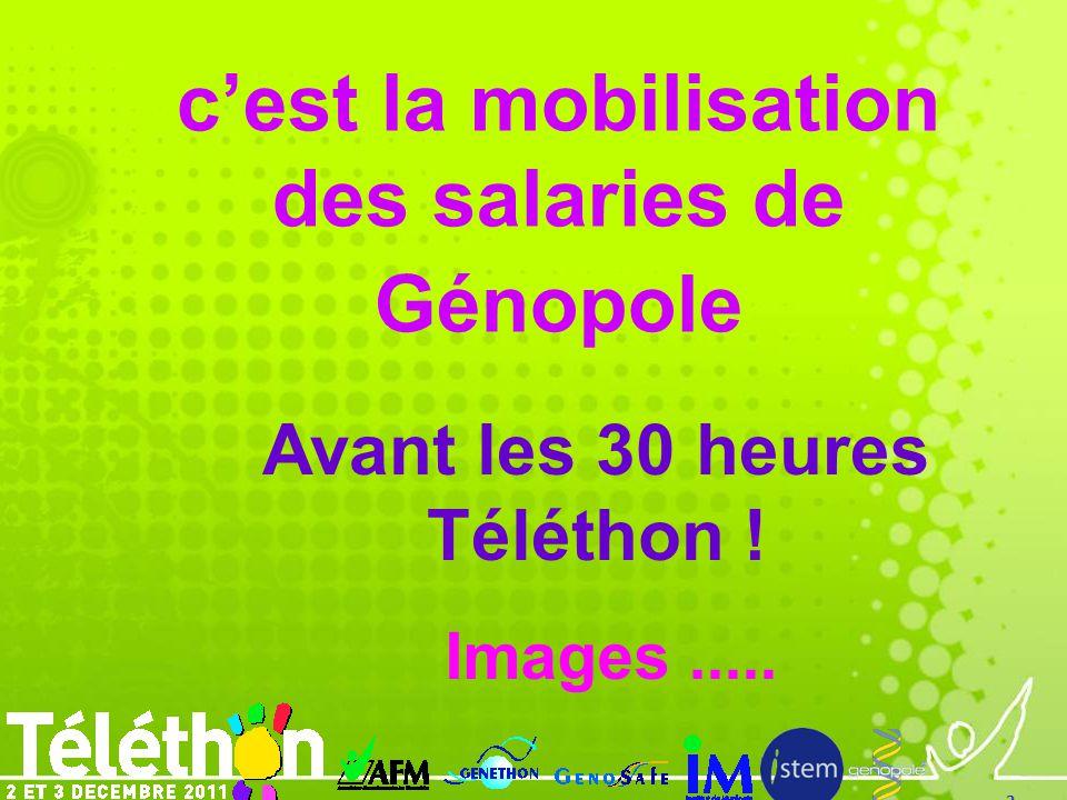 2 cest la mobilisation des salaries de Génopole Avant les 30 heures Téléthon ! Images.....