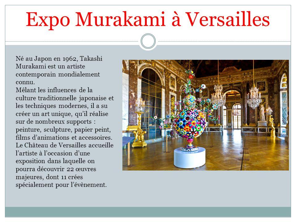 Expo Murakami à Versailles Né au Japon en 1962, Takashi Murakami est un artiste contemporain mondialement connu. Mêlant les influences de la culture t