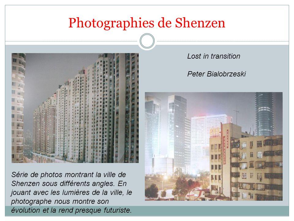 Photographies de Shenzen Lost in transition Peter Bialobrzeski Série de photos montrant la ville de Shenzen sous différents angles. En jouant avec les