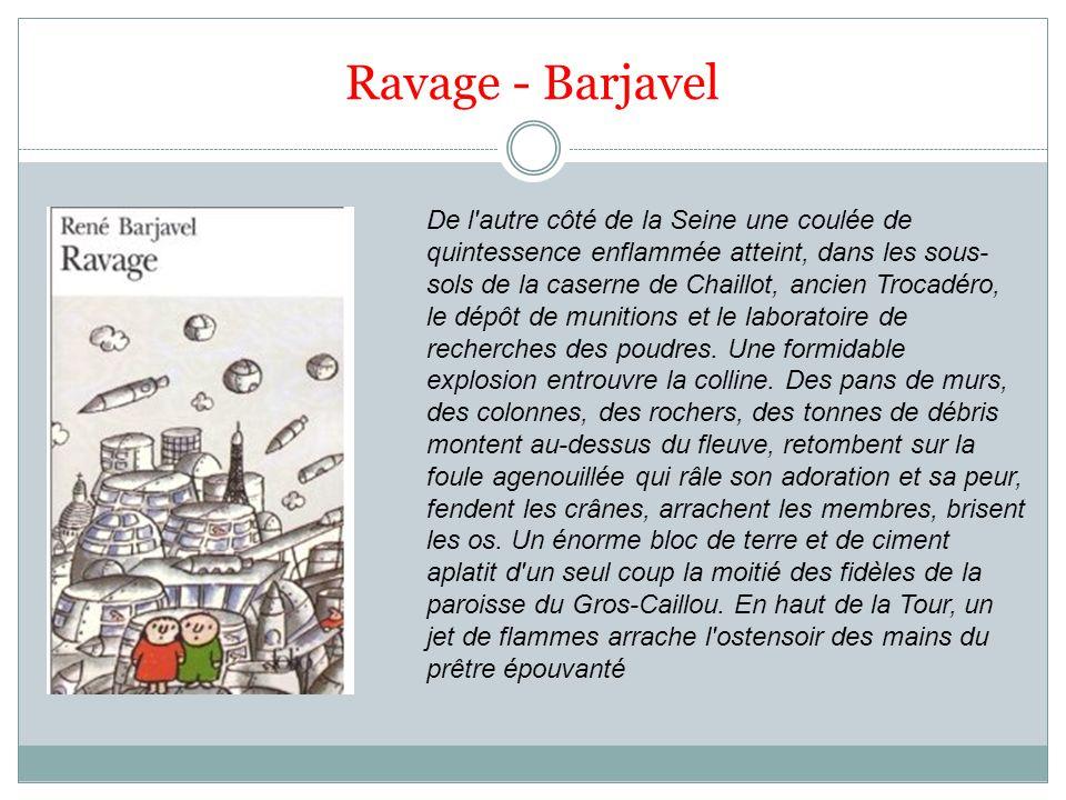 Ravage - Barjavel De l autre côté de la Seine une coulée de quintessence enflammée atteint, dans les sous- sols de la caserne de Chaillot, ancien Trocadéro, le dépôt de munitions et le laboratoire de recherches des poudres.