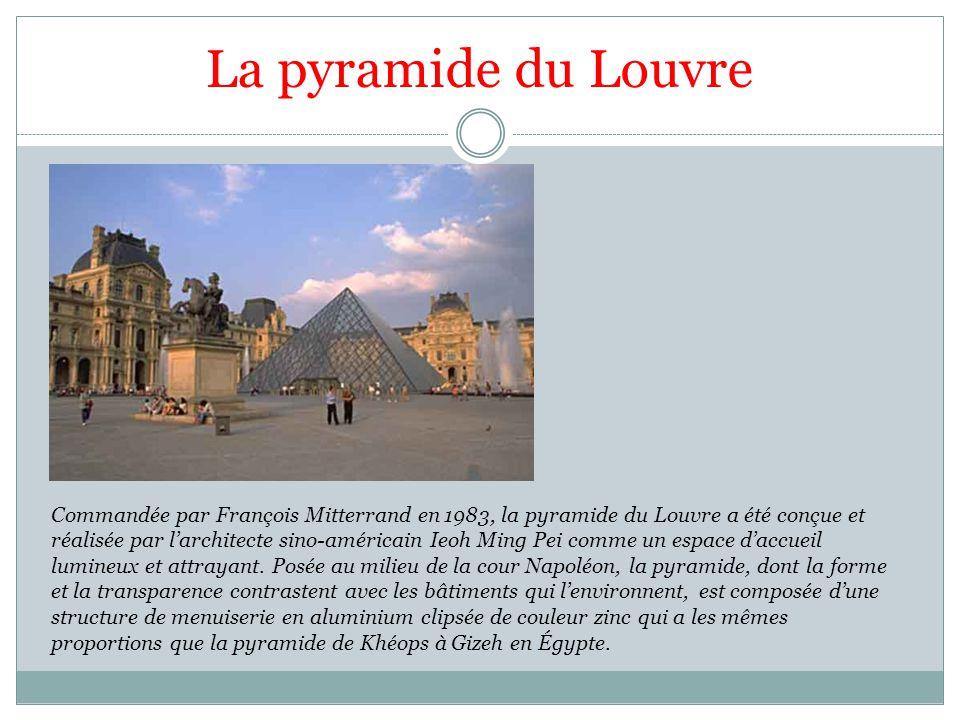 La pyramide du Louvre Commandée par François Mitterrand en1983, la pyramide du Louvre a été conçue et réalisée par larchitecte sino-américain Ieoh Ming Pei comme un espace daccueil lumineux et attrayant.