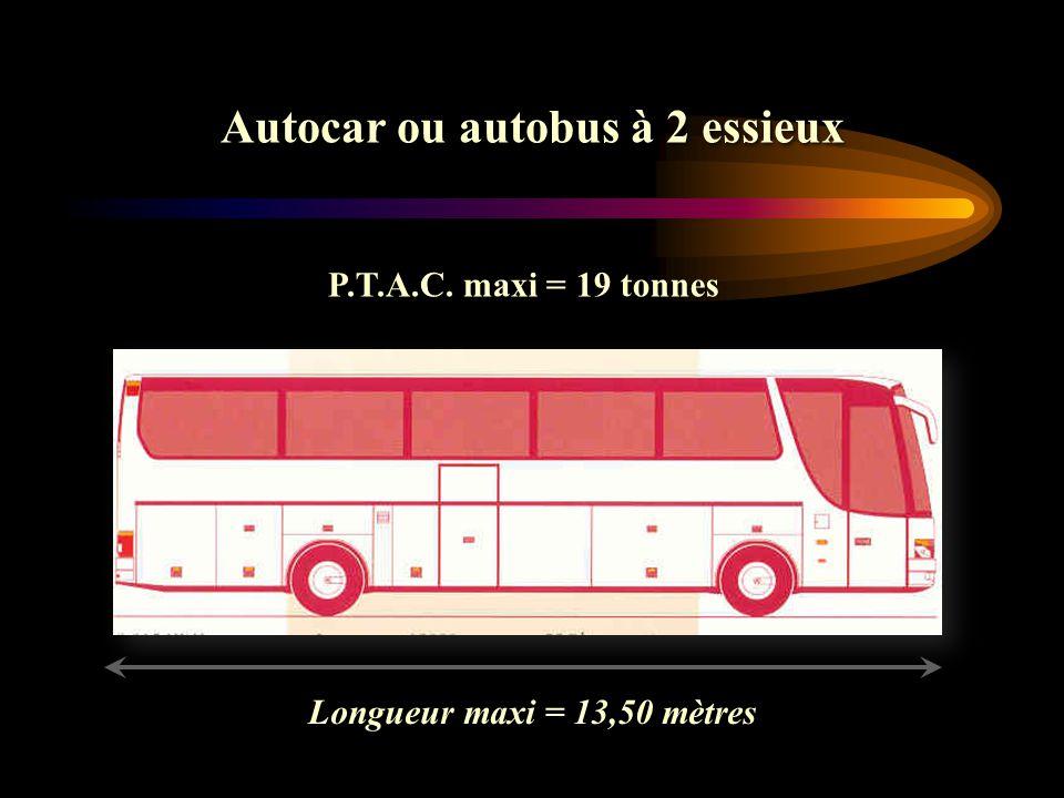 Autocar ou autobus à 2 essieux Longueur maxi = 13,50 mètres P.T.A.C. maxi = 19 tonnes