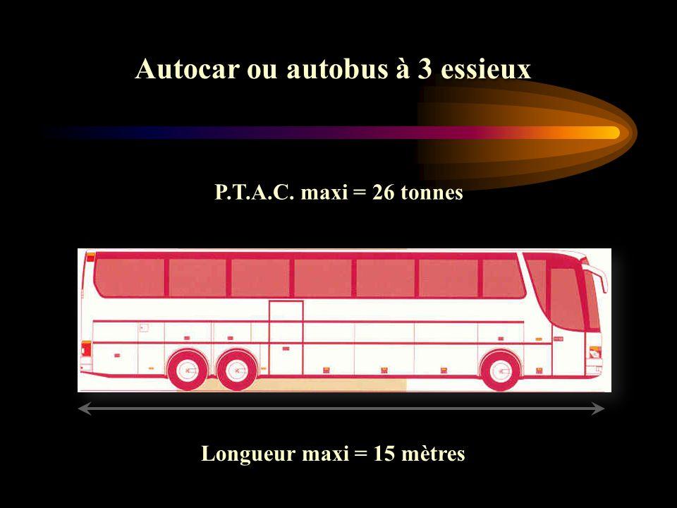 Longueur maxi = 15 mètres P.T.A.C. maxi = 26 tonnes Autocar ou autobus à 3 essieux
