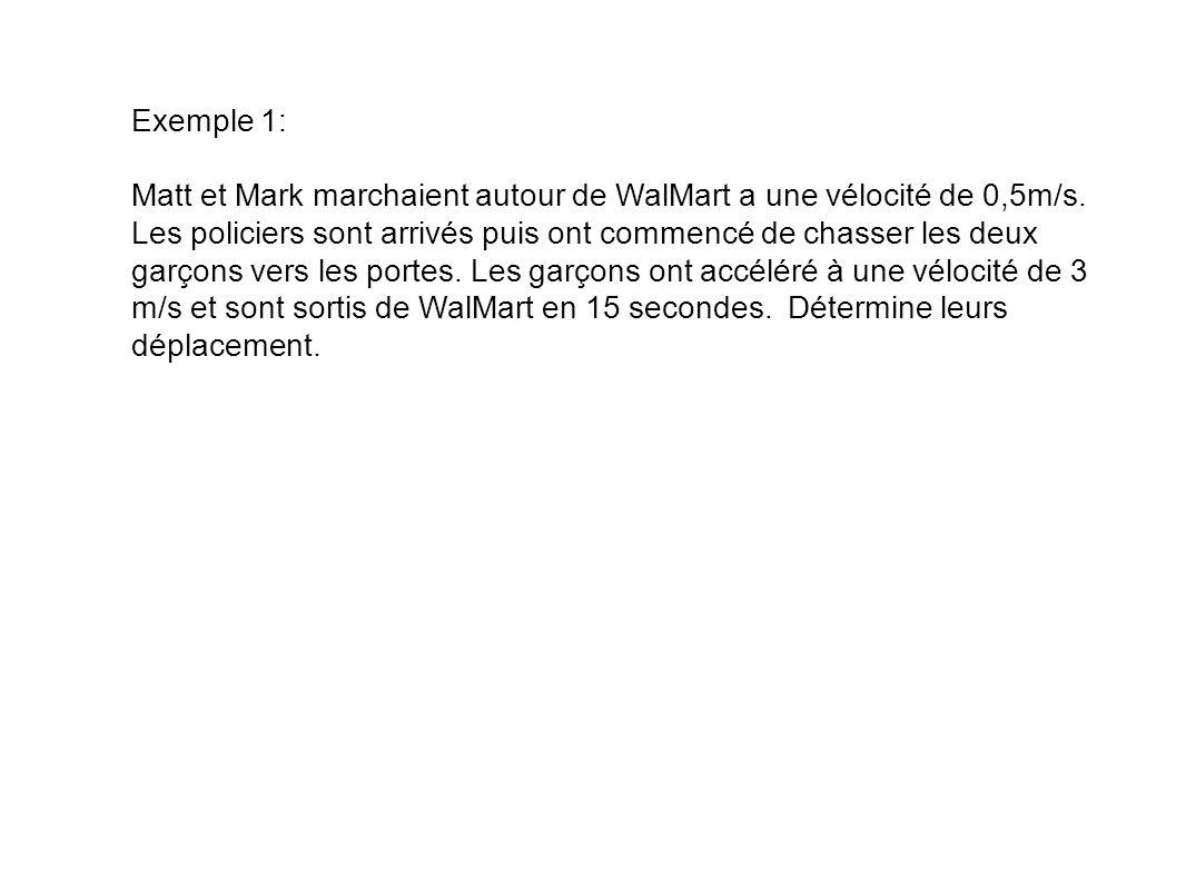Exemple 1: Matt et Mark marchaient autour de WalMart a une vélocité de 0,5m/s. Les policiers sont arrivés puis ont commencé de chasser les deux garçon