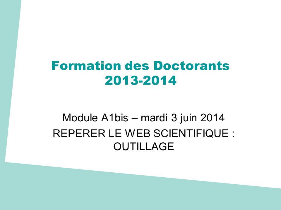 Formation des Doctorants 2013-2014 Module A1bis – mardi 3 juin 2014 REPERER LE WEB SCIENTIFIQUE : OUTILLAGE