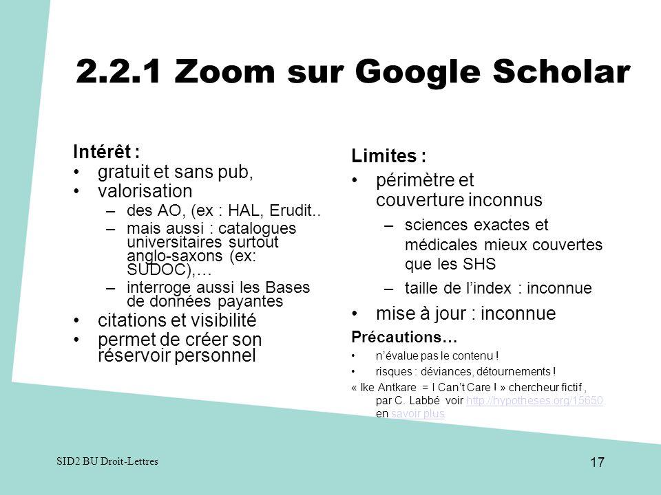 2.2.1 Zoom sur Google Scholar Intérêt : gratuit et sans pub, valorisation –des AO, (ex : HAL, Erudit..