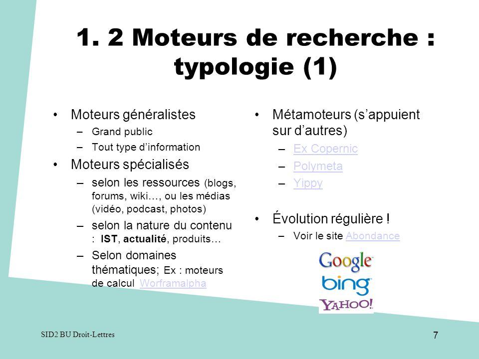 1. 2 Moteurs de recherche : typologie (1) Moteurs généralistes –Grand public –Tout type dinformation Moteurs spécialisés –selon les ressources (blogs,