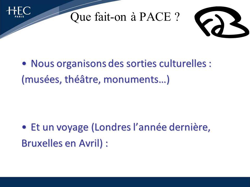 Que fait-on à PACE ? Nous organisons des sorties culturelles :Nous organisons des sorties culturelles : (musées, théâtre, monuments…) Et un voyage (Lo