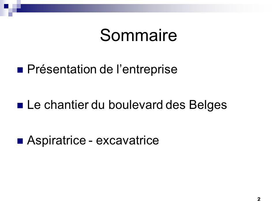 2 Sommaire Présentation de lentreprise Le chantier du boulevard des Belges Aspiratrice - excavatrice
