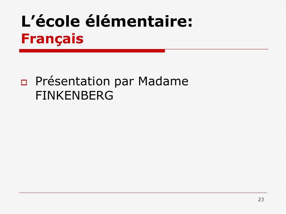 23 Lécole élémentaire: Français Présentation par Madame FINKENBERG
