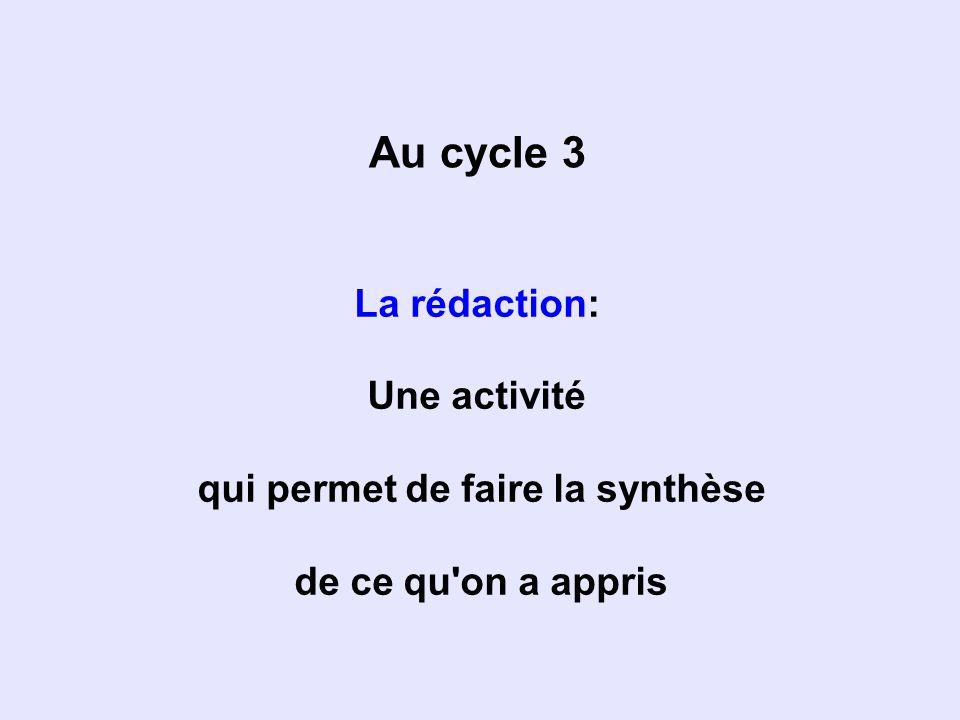 Au cycle 3 La rédaction: Une activité qui permet de faire la synthèse de ce qu'on a appris