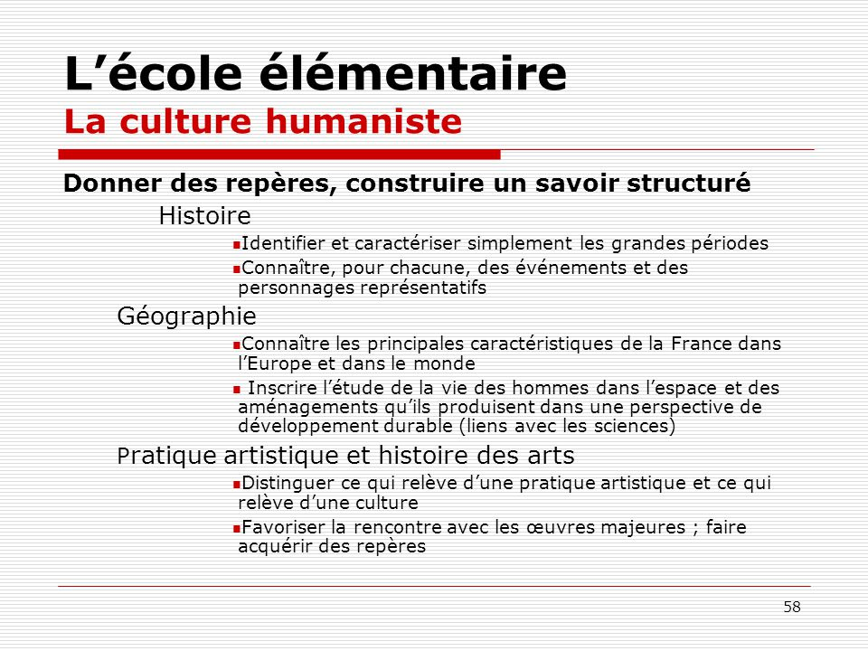 58 Lécole élémentaire La culture humaniste Donner des repères, construire un savoir structuré Histoire Identifier et caractériser simplement les grand