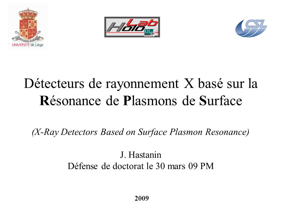 Détecteurs de rayonnement X basé sur la Résonance de Plasmons de Surface (X-Ray Detectors Based on Surface Plasmon Resonance) J. Hastanin Défense de d