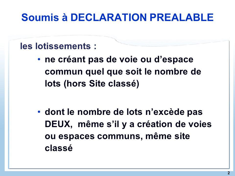 2 Soumis à DECLARATION PREALABLE les lotissements : ne créant pas de voie ou despace commun quel que soit le nombre de lots (hors Site classé) dont le