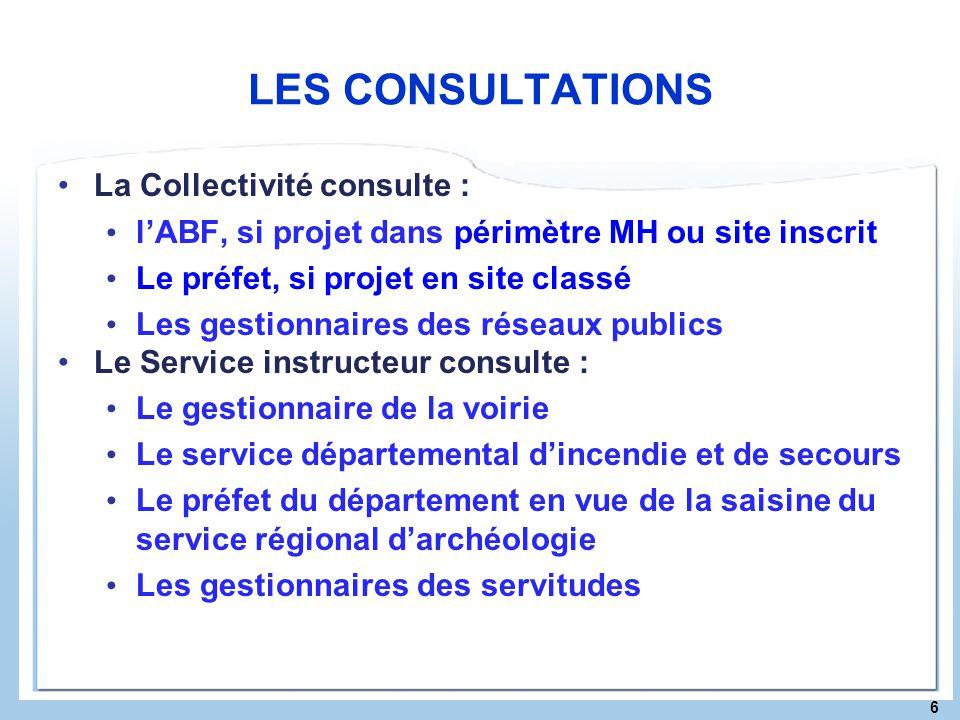 6 LES CONSULTATIONS La Collectivité consulte : lABF, si projet dans périmètre MH ou site inscrit Le préfet, si projet en site classé Les gestionnaires