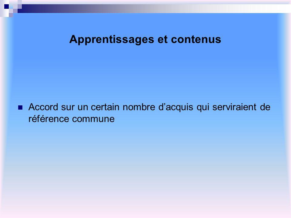 Apprentissages et contenus Accord sur un certain nombre dacquis qui serviraient de référence commune