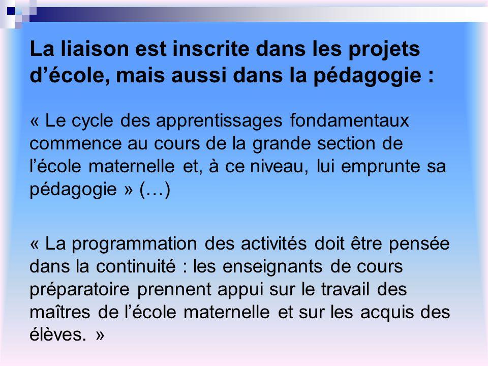 La liaison est inscrite dans les projets décole, mais aussi dans la pédagogie : « Le cycle des apprentissages fondamentaux commence au cours de la gra