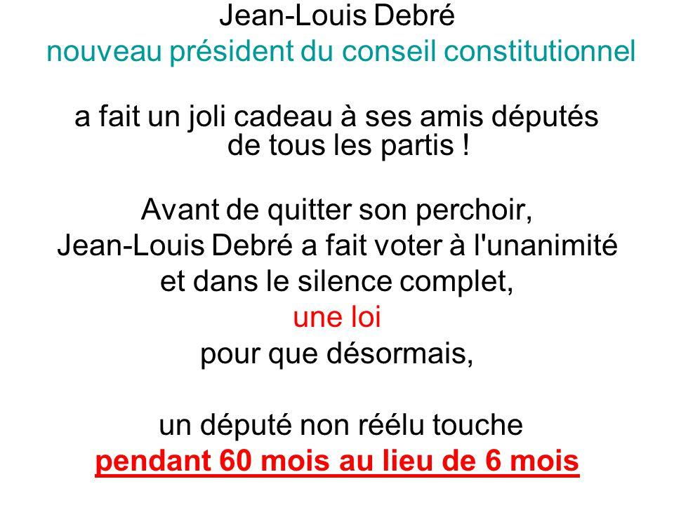 Jean-Louis Debré nouveau président du conseil constitutionnel a fait un joli cadeau à ses amis députés de tous les partis .