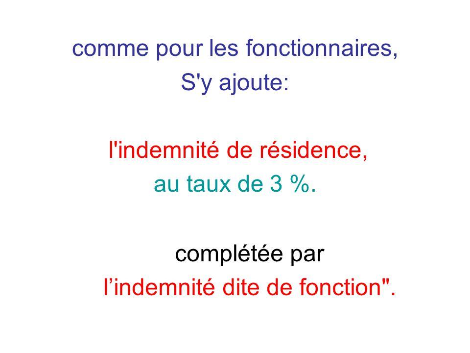 comme pour les fonctionnaires, S y ajoute: l indemnité de résidence, au taux de 3 %.
