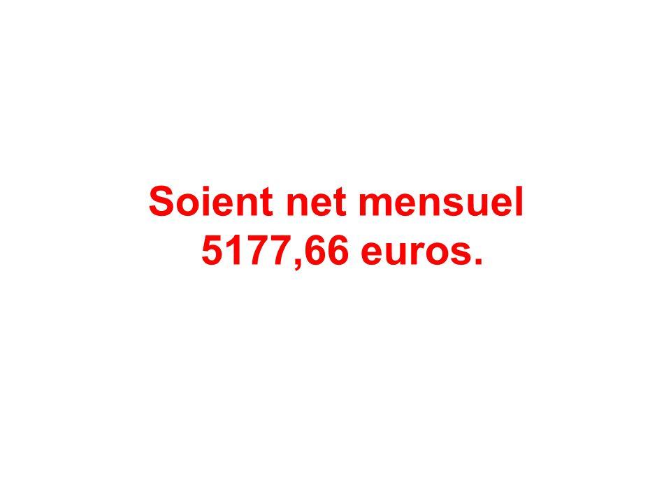 Soient net mensuel 5177,66 euros.